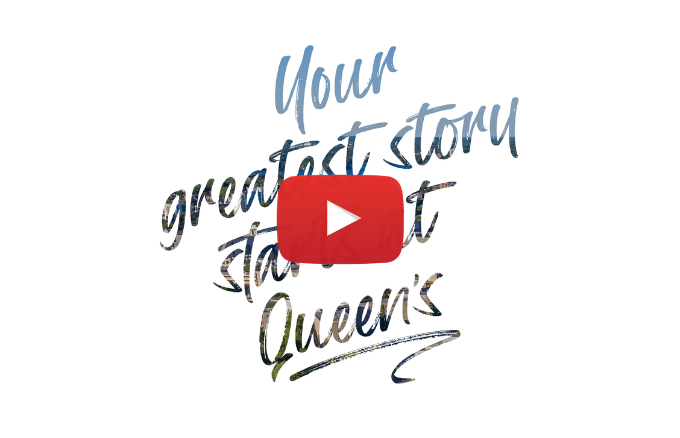 Your Greatest Story Starts at Queen's