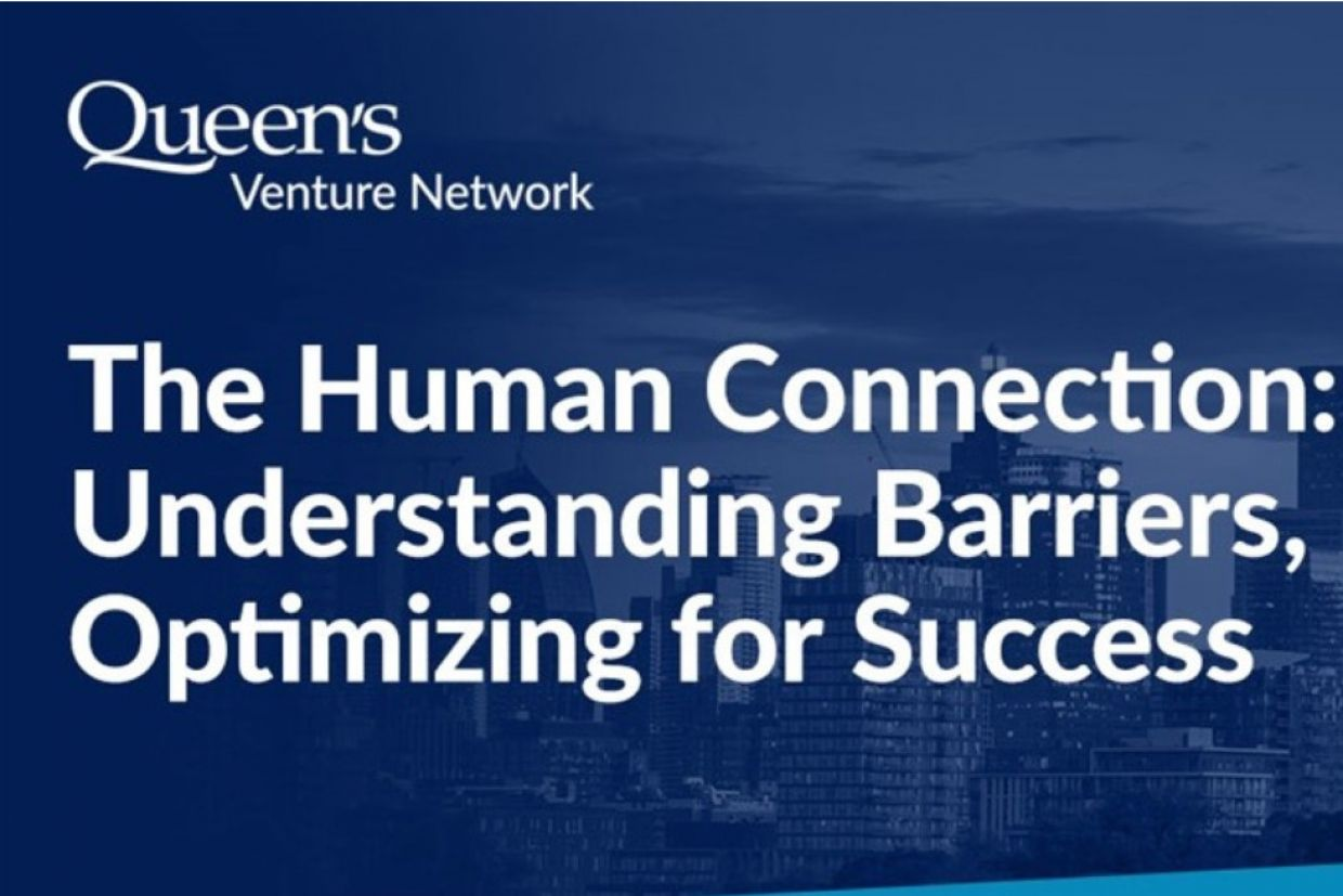 Queen's Venture Network The Human Connection - Understanding Barrier, Optimizing for Success