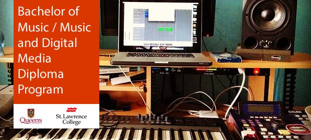 Bachelor of Music / Music and Digital Media Diploma Program Queen's University St Lawrence College