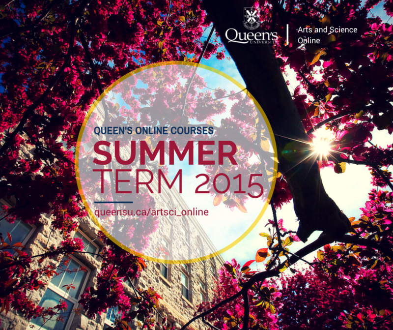 E-poster. Background image is of a tree taken on-campus around Spring time. Text overlay reads: Queen's Online Courses, Summer Term 2015, queensu.ca/artsci_online