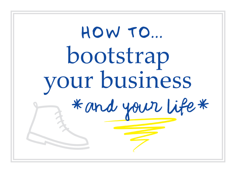 [Text: How to bootstrap your business (and your life)