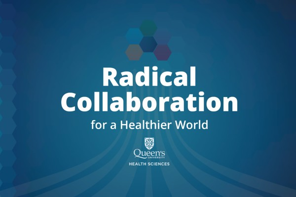 Graphic for Radical Collaboration, Queen's Health Sciences new strategic plan.