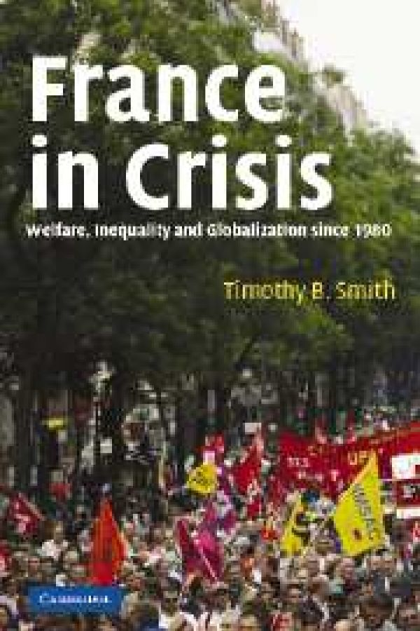 France in Crisis: Welfare, Inequality and Globalization since 1980