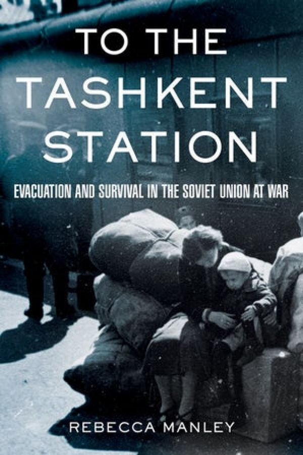 To the Tashkent Station: Evacuation and Survival in the Soviet Union at War