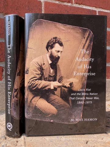 The Audacity of his Enterprise: Louis Riel and the Métis nation that Canada Never Was