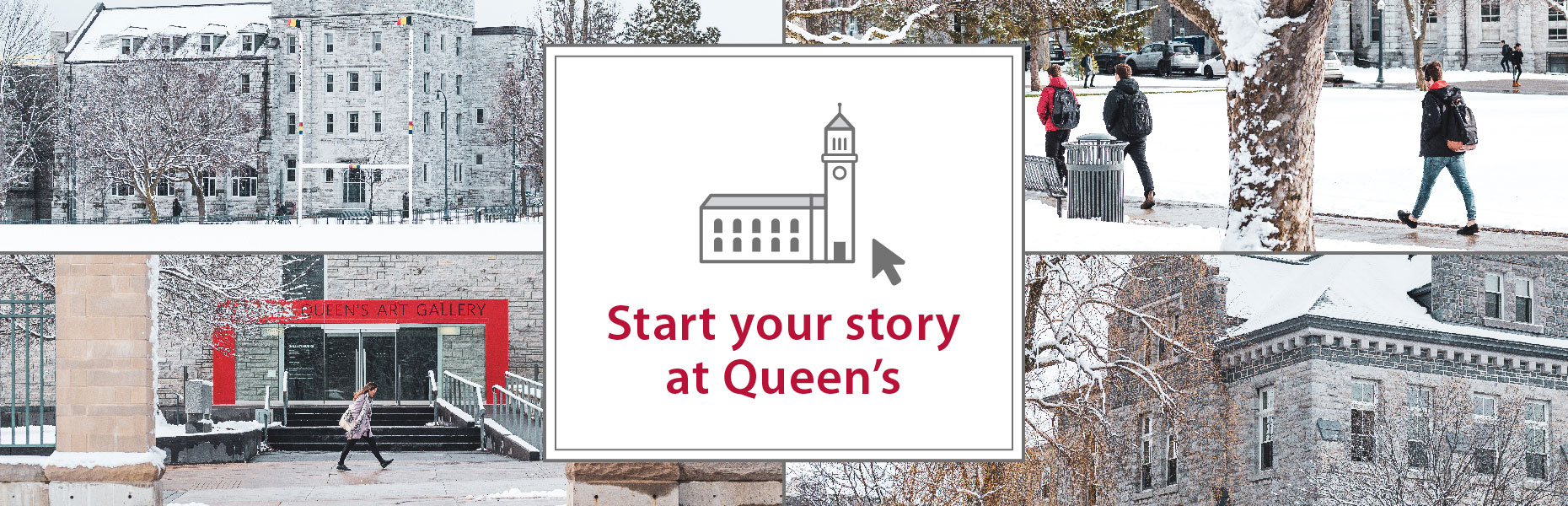 Images of Queen's campus in the winter. Text reads Start your story at Queen's.