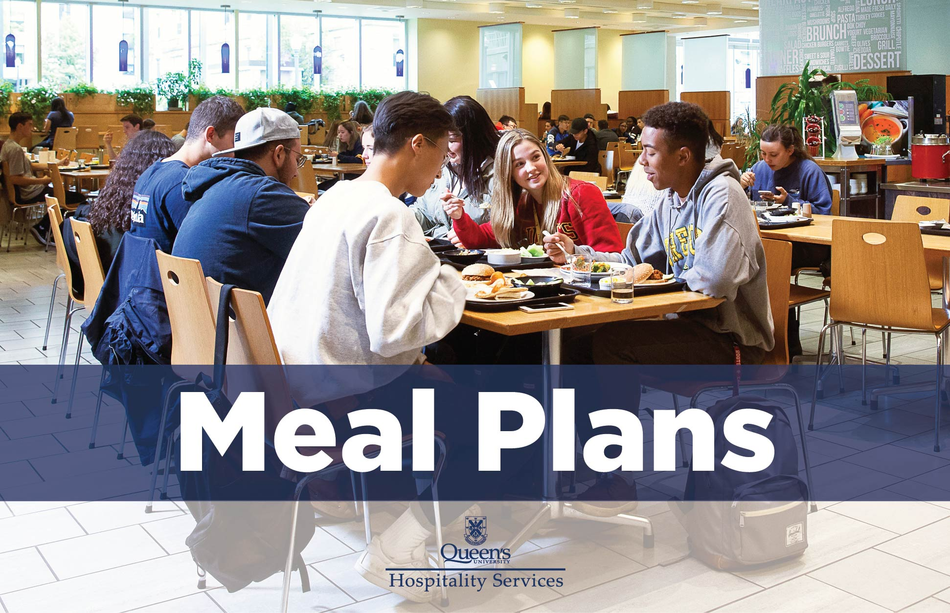 Students sitting in a residence dining hall. Text reads Meal Plans. Queen's University logo, Hospitality Services.
