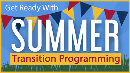 [Get ready with summer transition programming]