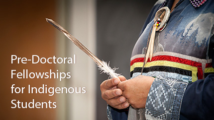 [feather image with text Pre-Doctoral Fellowships for Indigenous Students]
